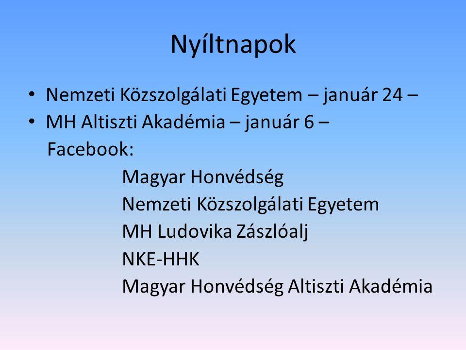 Nyíltnapok • Nemzeti Közszolgálati Egyetem – január 24 – • MH Altiszti Akadémia – január 6 – Facebook: Magyar Honvédség Nemzeti Közszolgálati Egyetem