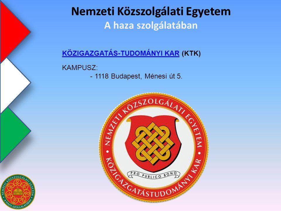 Nemzeti Közszolgálati Egyetem RENDÉSZETTUDOMÁNYI KARRENDÉSZETTUDOMÁNYI KAR (RTK) Nemzeti Közszolgálati Egyetem A haza szolgálatában KAMPUSZ: - 1121 Budapest, Farkasvölgyi u.