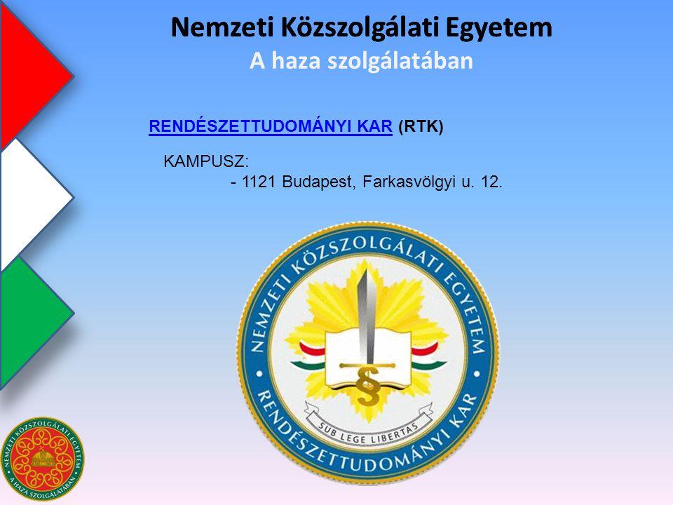 Nemzeti Közszolgálati Egyetem RENDÉSZETTUDOMÁNYI KARRENDÉSZETTUDOMÁNYI KAR (RTK) Nemzeti Közszolgálati Egyetem A haza szolgálatában KAMPUSZ: - 1121 Bu