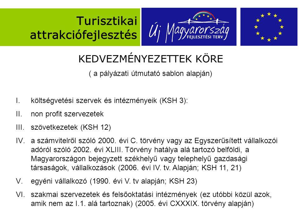 Turisztikai attrakciófejlesztés KEDVEZMÉNYEZETTEK KÖRE ( a pályázati útmutató sablon alapján) I.költségvetési szervek és intézményeik (KSH 3): II.non profit szervezetek III.szövetkezetek (KSH 12) IV.a számvitelről szóló 2000.