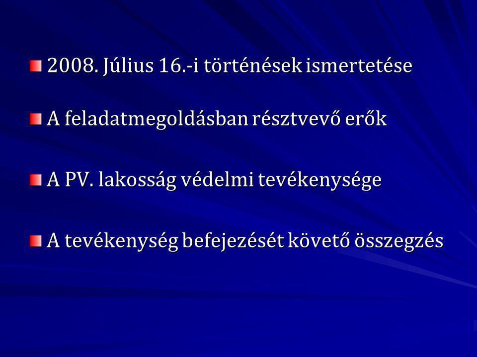 2008.Július 16.-i történések ismertetése A feladatmegoldásban résztvevő erők A PV.