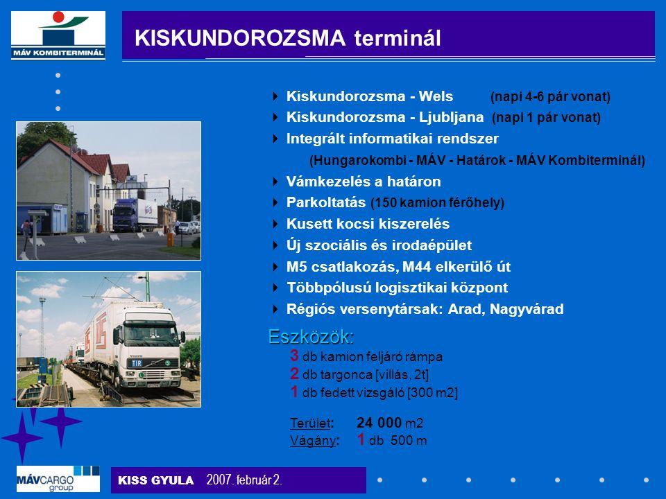 KISS GYULA 2007. február 2. KISKUNDOROZSMA terminál 3 db kamion feljáró rámpa 2 db targonca [villás, 2t] 1 db fedett vizsgáló [300 m2] Terület: 24 000
