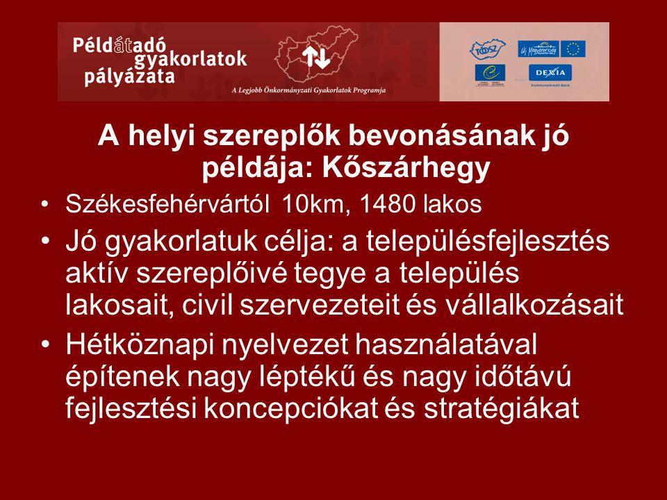 A helyi szereplők bevonásának jó példája: Kőszárhegy •Székesfehérvártól 10km, 1480 lakos •Jó gyakorlatuk célja: a településfejlesztés aktív szereplőiv