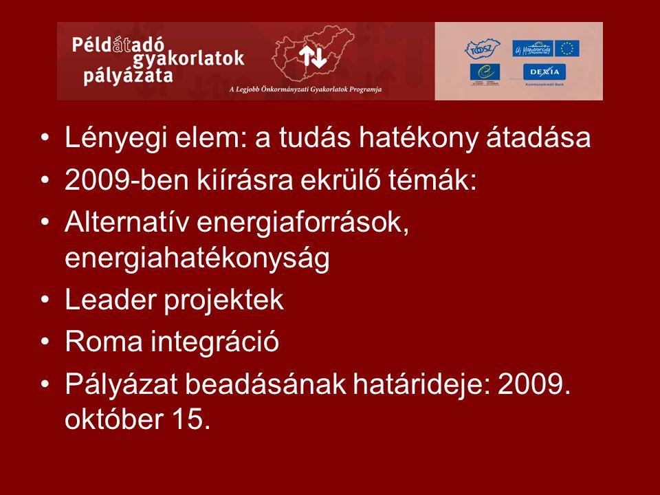 •Lényegi elem: a tudás hatékony átadása •2009-ben kiírásra ekrülő témák: •Alternatív energiaforrások, energiahatékonyság •Leader projektek •Roma integráció •Pályázat beadásának határideje: 2009.