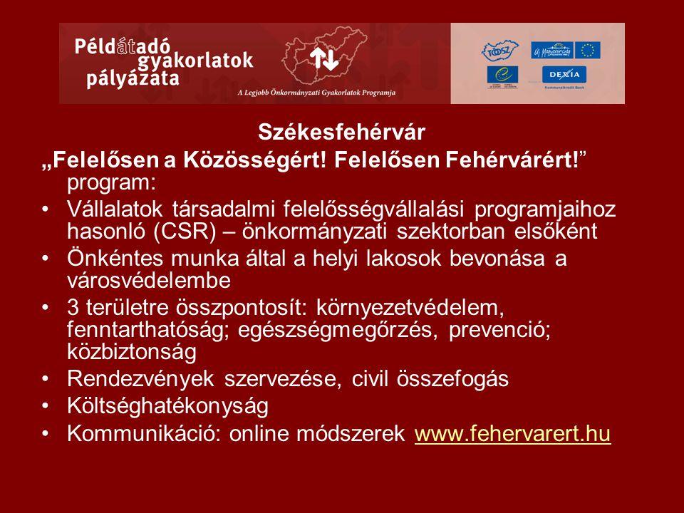 """Székesfehérvár """"Felelősen a Közösségért! Felelősen Fehérvárért!"""" program: •Vállalatok társadalmi felelősségvállalási programjaihoz hasonló (CSR) – önk"""