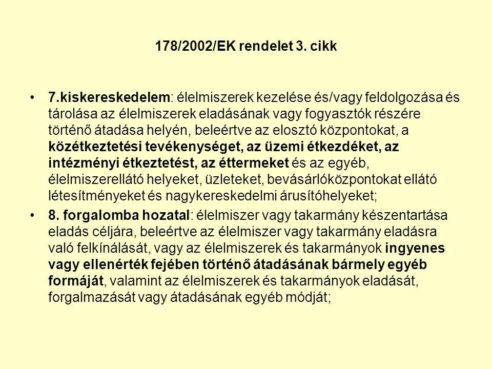 178/2002/EK rendelet 3. cikk •7.kiskereskedelem: élelmiszerek kezelése és/vagy feldolgozása és tárolása az élelmiszerek eladásának vagy fogyasztók rés