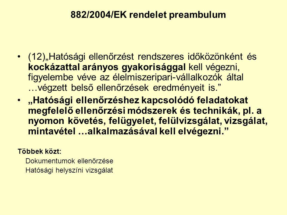"""882/2004/EK rendelet preambulum •(12)""""Hatósági ellenőrzést rendszeres időközönként és kockázattal arányos gyakorisággal kell végezni, figyelembe véve"""