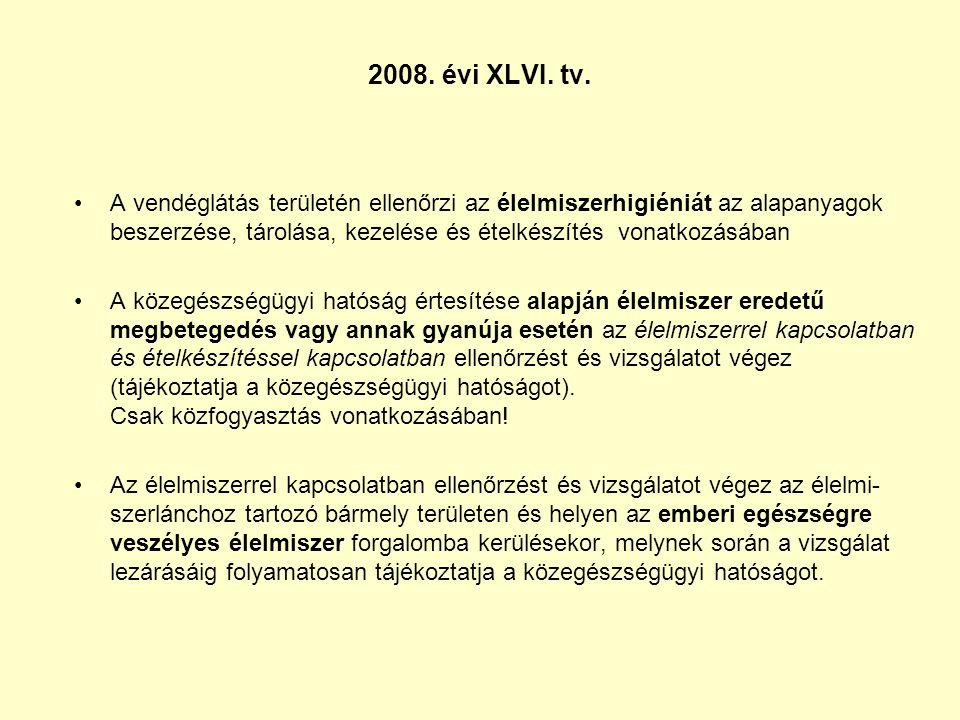 2008. évi XLVI. tv. •A vendéglátás területén ellenőrzi az élelmiszerhigiéniát az alapanyagok beszerzése, tárolása, kezelése és ételkészítés vonatkozás