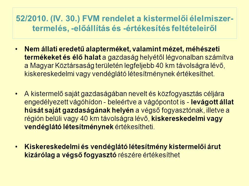 52/2010. (IV. 30.) FVM rendelet a kistermelői élelmiszer- termelés, -előállítás és -értékesítés feltételeiről •Nem állati eredetű alapterméket, valami