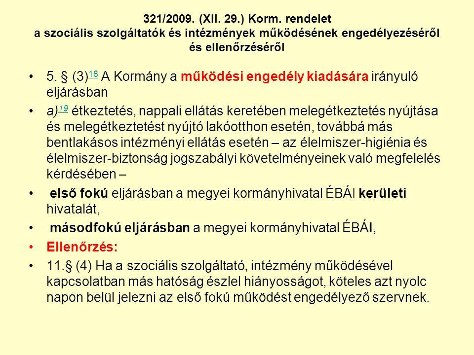 321/2009. (XII. 29.) Korm. rendelet a szociális szolgáltatók és intézmények működésének engedélyezéséről és ellenőrzéséről •5. § (3) 18 A Kormány a mű