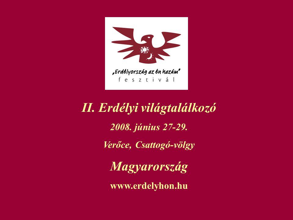 II. Erdélyi világtalálkozó 2008. június 27-29. Verőce, Csattogó-völgy Magyarország www.erdelyhon.hu