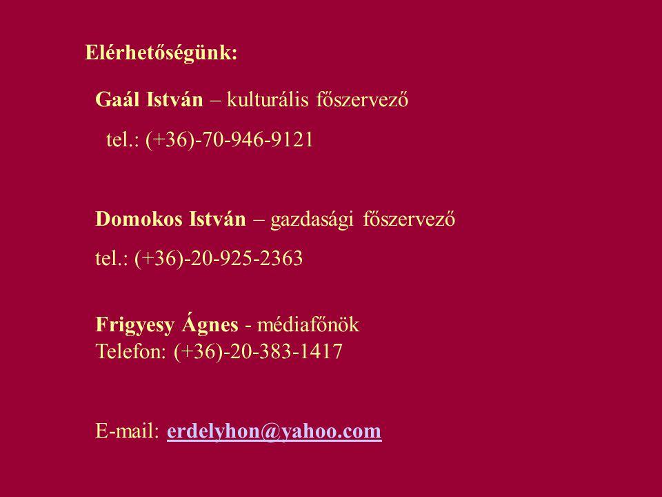 Elérhetőségünk: Gaál István – kulturális főszervező tel.: (+36)-70-946-9121 Domokos István – gazdasági főszervező tel.: (+36)-20-925-2363 Frigyesy Ágn