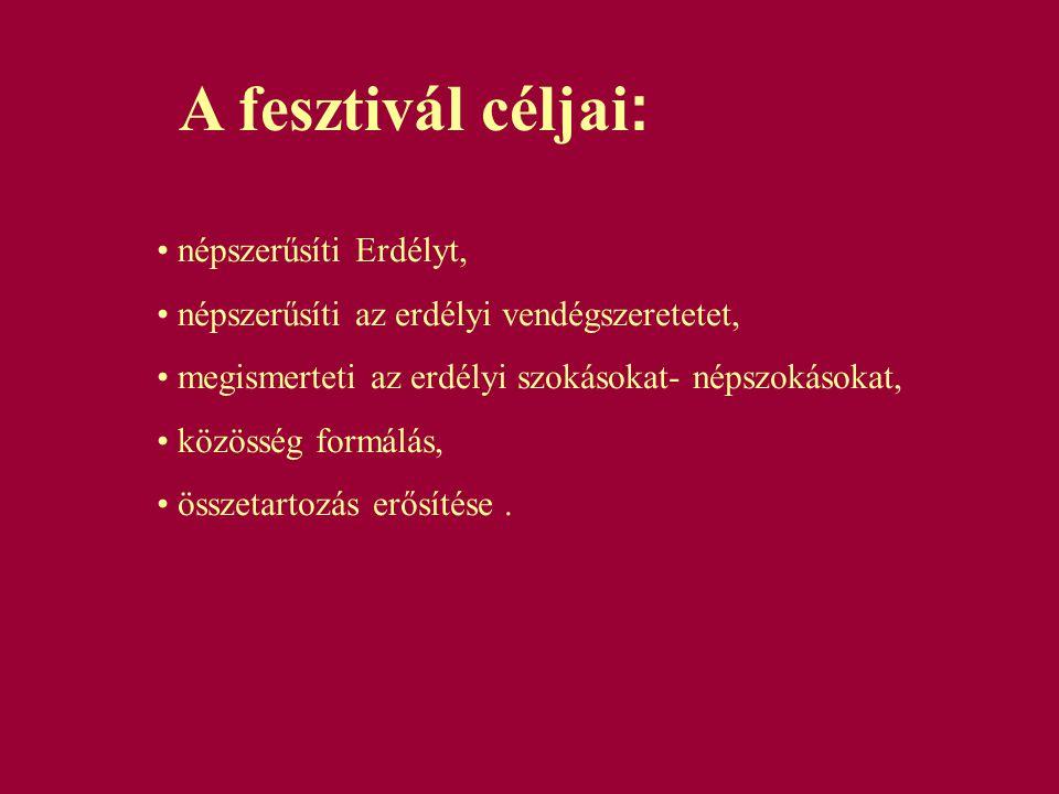A fesztivál céljai : • népszerűsíti Erdélyt, • népszerűsíti az erdélyi vendégszeretetet, • megismerteti az erdélyi szokásokat- népszokásokat, • közöss