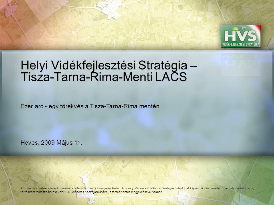 Heves, 2009 Május 11. Helyi Vidékfejlesztési Stratégia – Tisza-Tarna-Rima-Menti LACS A dokumentumban szereplő összes szellemi termék a European Public