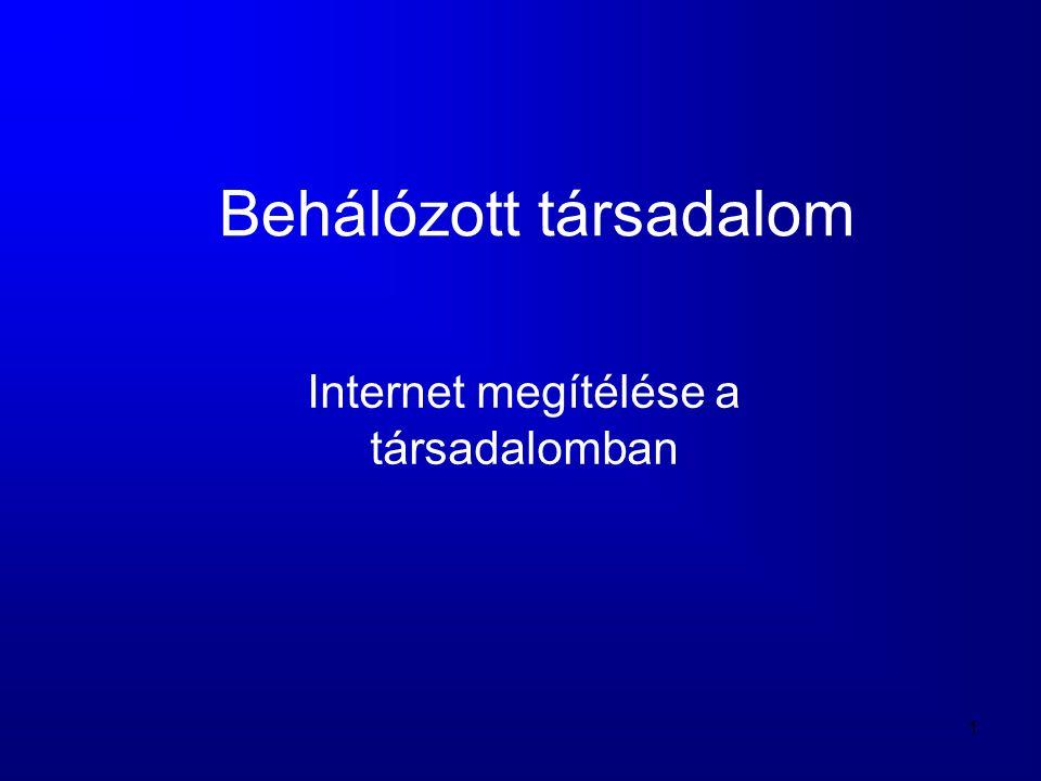1 Behálózott társadalom Internet megítélése a társadalomban