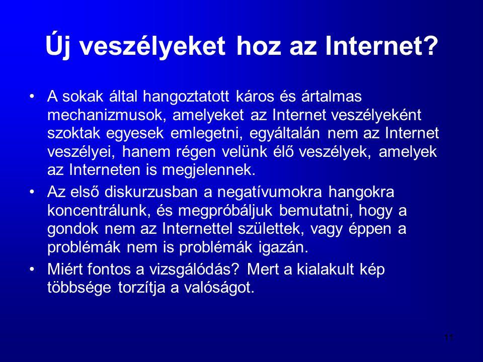 11 Új veszélyeket hoz az Internet? •A sokak által hangoztatott káros és ártalmas mechanizmusok, amelyeket az Internet veszélyeként szoktak egyesek eml