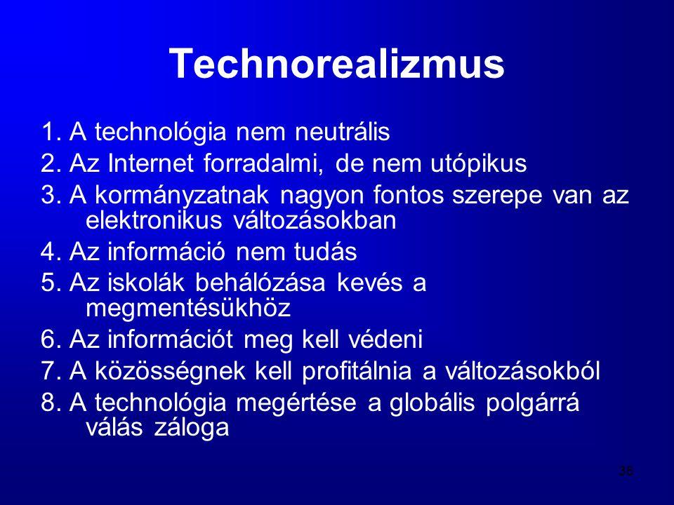 36 Technorealizmus 1. A technológia nem neutrális 2. Az Internet forradalmi, de nem utópikus 3. A kormányzatnak nagyon fontos szerepe van az elektroni