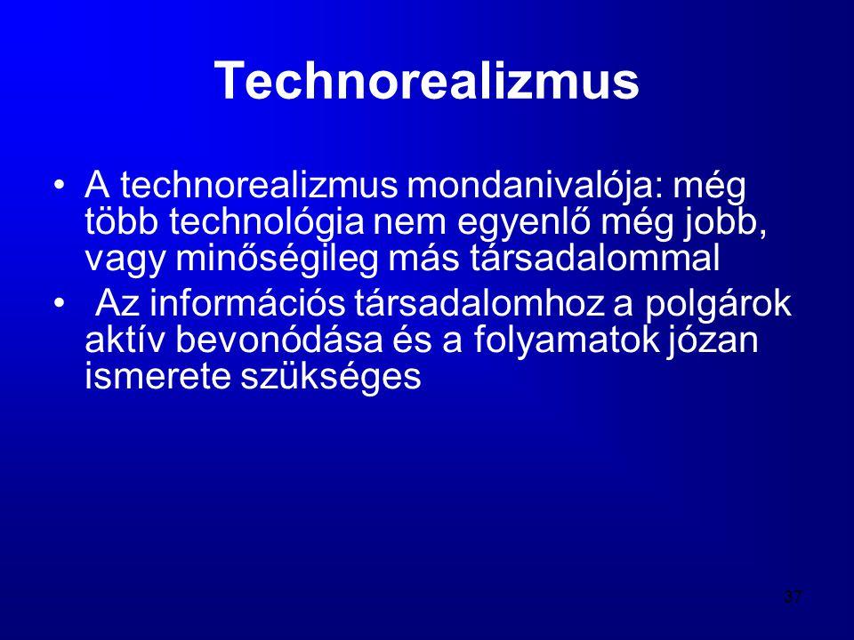 37 Technorealizmus •A technorealizmus mondanivalója: még több technológia nem egyenlő még jobb, vagy minőségileg más társadalommal • Az információs tá