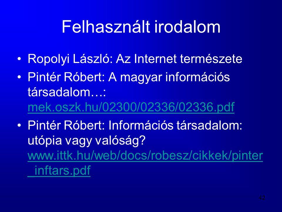 42 Felhasznált irodalom •Ropolyi László: Az Internet természete •Pintér Róbert: A magyar információs társadalom…: mek.oszk.hu/02300/02336/02336.pdf me