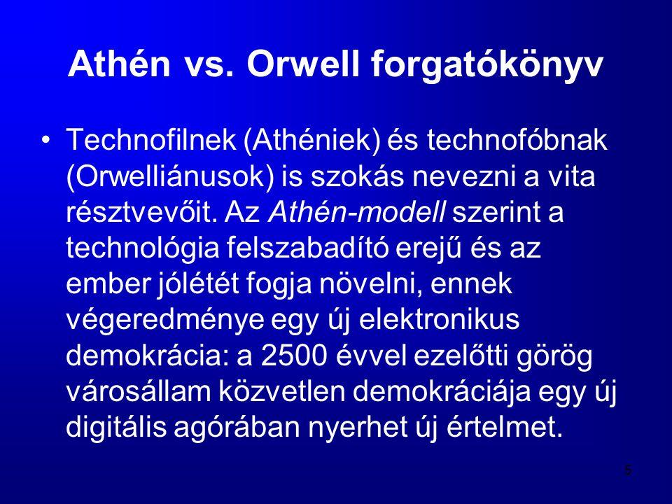 6 •Az Orwell-modell az 1984 című könyvről kapta elnevezését, hívei szerint nyilvánvaló, hogy az új technológia az emberek teljes alávetését teszi lehetővé, hiszen mindenki megfigyelhetővé válik •Valós probléma ugyan a megfigyelhetőség, de a mai demokrácia beépített garanciákat kínál ezzel szemben.