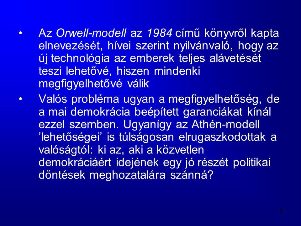 6 •Az Orwell-modell az 1984 című könyvről kapta elnevezését, hívei szerint nyilvánvaló, hogy az új technológia az emberek teljes alávetését teszi lehe