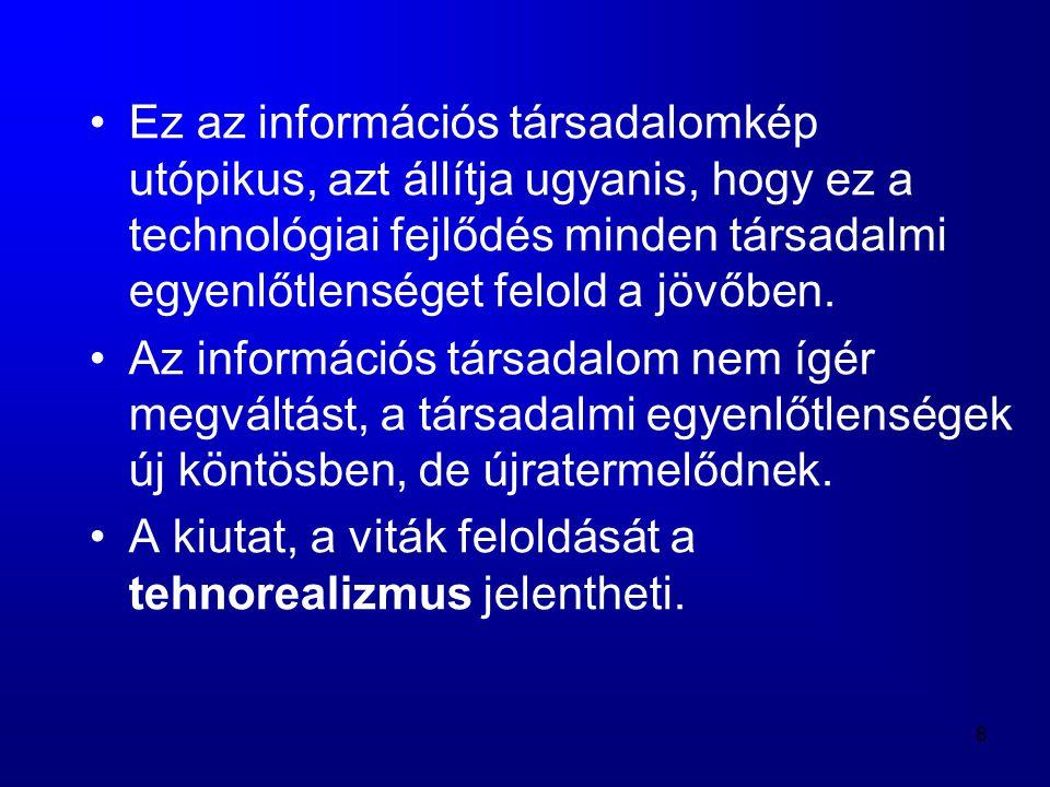 8 •Ez az információs társadalomkép utópikus, azt állítja ugyanis, hogy ez a technológiai fejlődés minden társadalmi egyenlőtlenséget felold a jövőben.