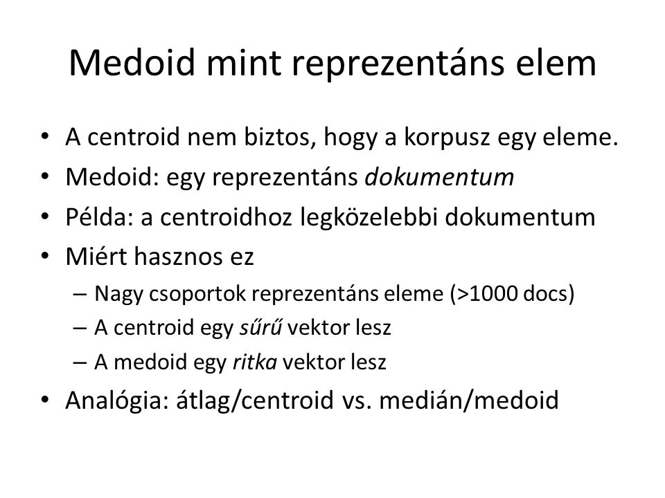 Medoid mint reprezentáns elem • A centroid nem biztos, hogy a korpusz egy eleme.