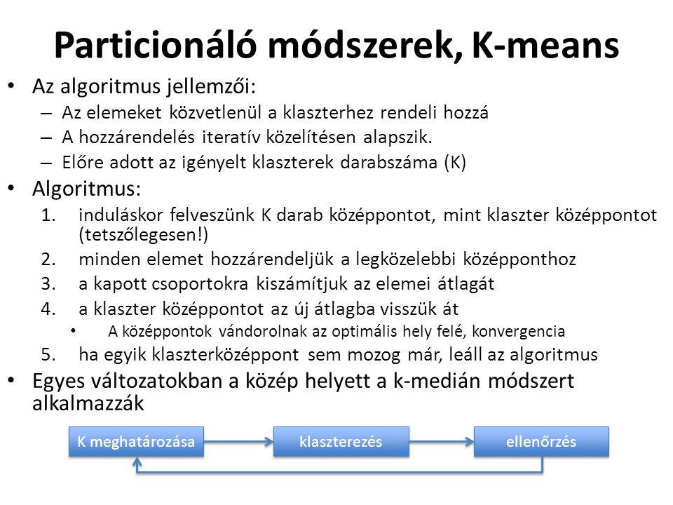 Particionáló módszerek, K-means • Az algoritmus jellemzői: – Az elemeket közvetlenül a klaszterhez rendeli hozzá – A hozzárendelés iteratív közelítésen alapszik.