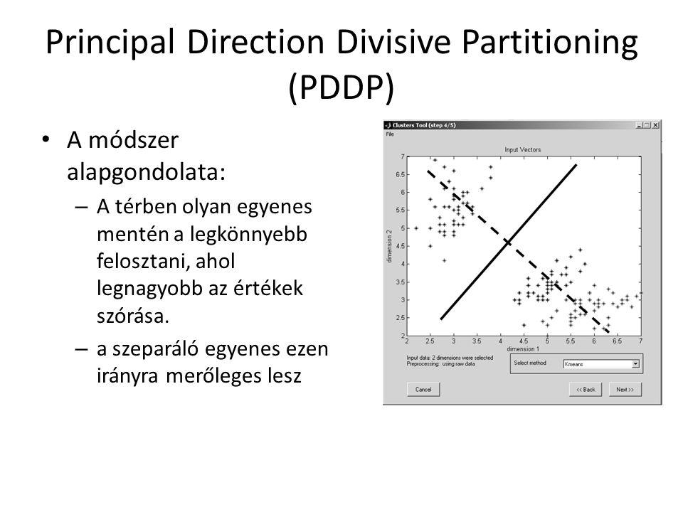 Principal Direction Divisive Partitioning (PDDP) • A módszer alapgondolata: – A térben olyan egyenes mentén a legkönnyebb felosztani, ahol legnagyobb az értékek szórása.