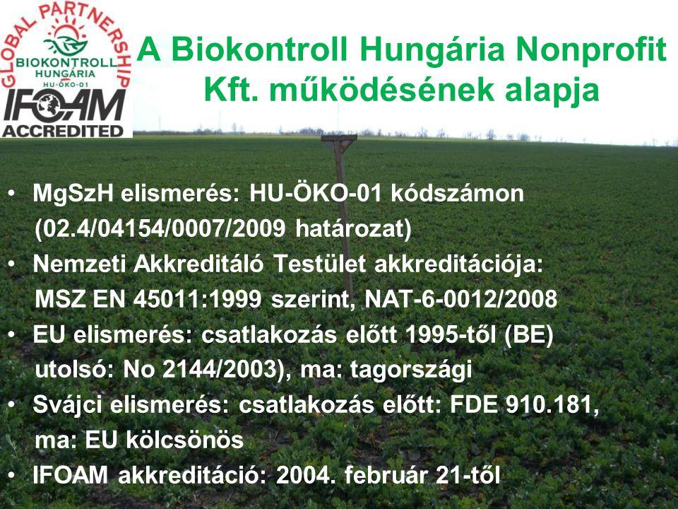 A Biokontroll Hungária Nonprofit Kft. működésének alapja •MgSzH elismerés: HU-ÖKO-01 kódszámon (02.4/04154/0007/2009 határozat) •Nemzeti Akkreditáló T