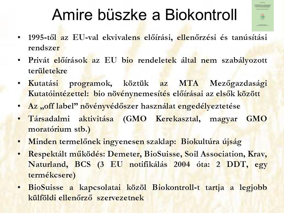 Amire büszke a Biokontroll •1995-től az EU-val ekvivalens előírási, ellenőrzési és tanúsítási rendszer •Privát előírások az EU bio rendeletek által ne