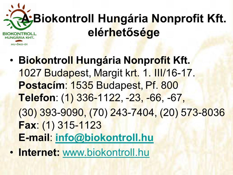 A Biokontroll Hungária Nonprofit Kft. elérhetősége •Biokontroll Hungária Nonprofit Kft. 1027 Budapest, Margit krt. 1. III/16-17. Postacím: 1535 Budape