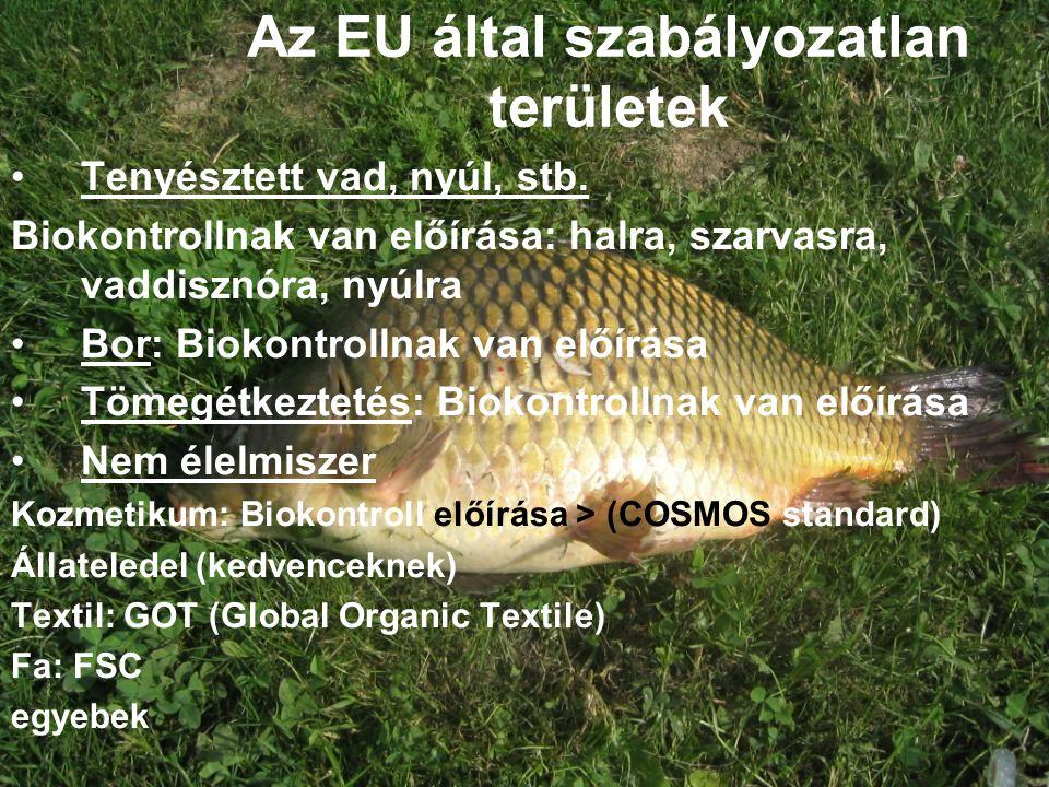 Az EU által szabályozatlan területek •Tenyésztett vad, nyúl, stb. Biokontrollnak van előírása: halra, szarvasra, vaddisznóra, nyúlra •Bor: Biokontroll