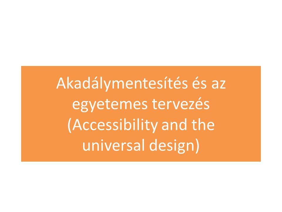 Akadálymentesítés és az egyetemes tervezés (Accessibility and the universal design)
