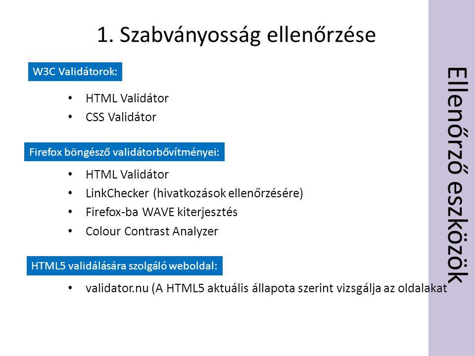 Ellenőrző eszközök • HTML Validátor • CSS Validátor • HTML Validátor • LinkChecker (hivatkozások ellenőrzésére) • Firefox-ba WAVE kiterjesztés • Colou