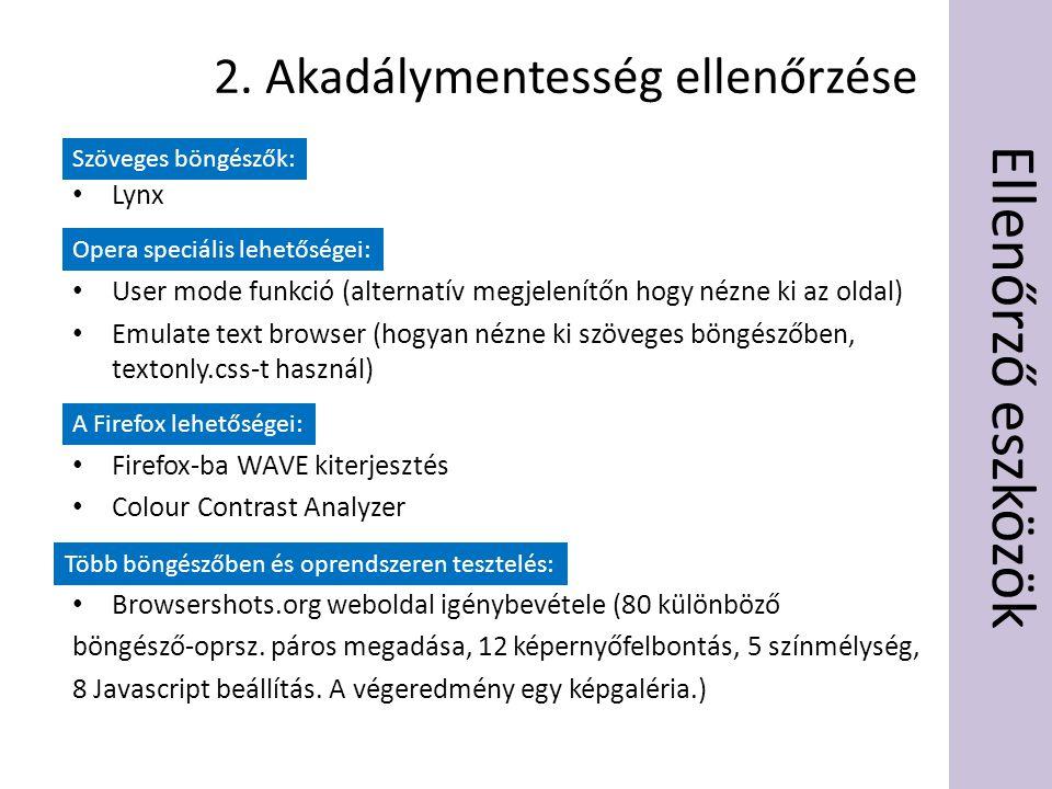 Ellenőrző eszközök • Lynx • User mode funkció (alternatív megjelenítőn hogy nézne ki az oldal) • Emulate text browser (hogyan nézne ki szöveges böngészőben, textonly.css-t használ) • Firefox-ba WAVE kiterjesztés • Colour Contrast Analyzer • Browsershots.org weboldal igénybevétele (80 különböző böngésző-oprsz.