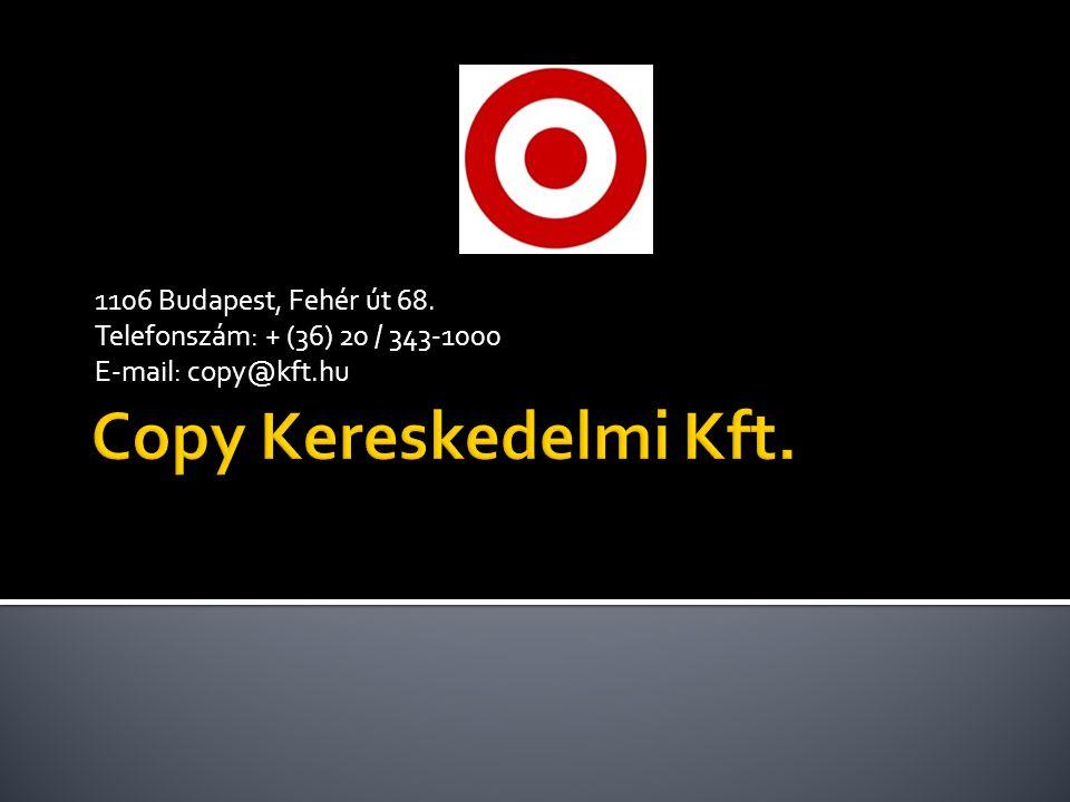 1106 Budapest, Fehér út 68. Telefonszám: + (36) 20 / 343-1000 E-mail: copy@kft.hu