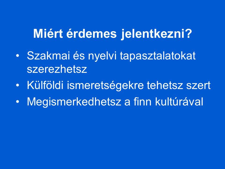 Miért érdemes jelentkezni? •Szakmai és nyelvi tapasztalatokat szerezhetsz •Külföldi ismeretségekre tehetsz szert •Megismerkedhetsz a finn kultúrával