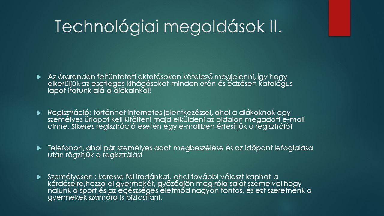Technológiai megoldások II.  Az órarenden feltüntetett oktatásokon kötelező megjelenni, így hogy elkerüljük az esetleges kihágásokat minden orán és e