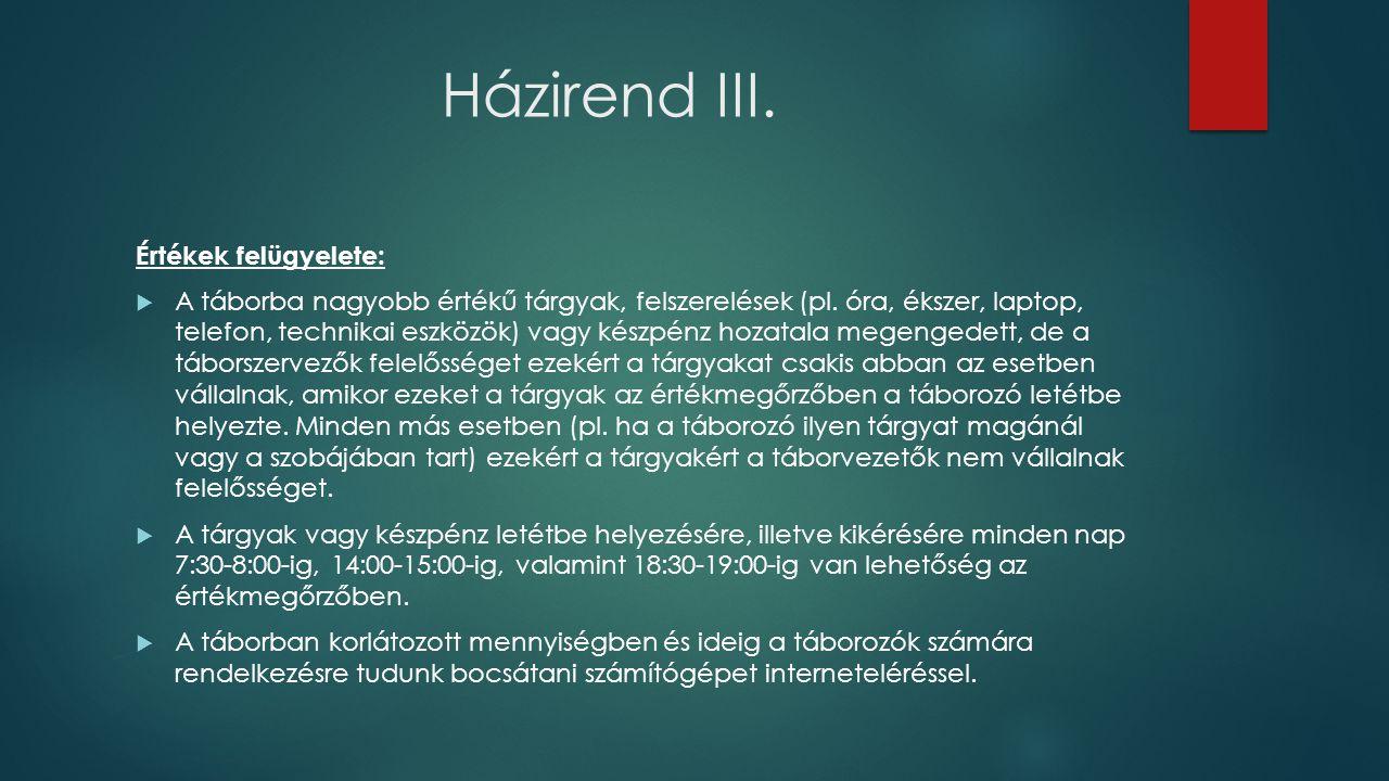 Házirend III. Értékek felügyelete:  A táborba nagyobb értékű tárgyak, felszerelések (pl. óra, ékszer, laptop, telefon, technikai eszközök) vagy készp