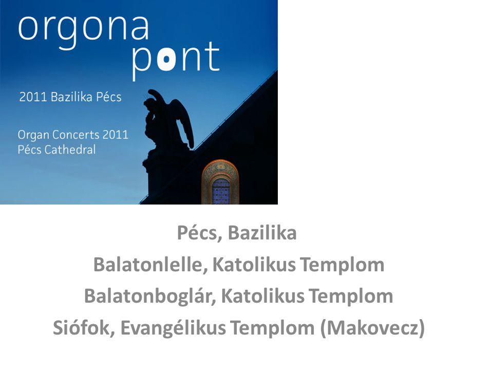 Pécs, Bazilika Balatonlelle, Katolikus Templom Balatonboglár, Katolikus Templom Siófok, Evangélikus Templom (Makovecz)