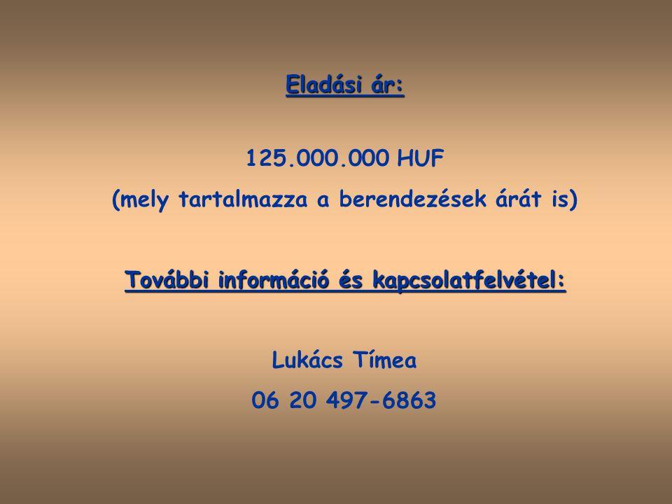 Eladási ár: 125.000.000 HUF (mely tartalmazza a berendezések árát is) További információ és kapcsolatfelvétel: Lukács Tímea 06 20 497-6863