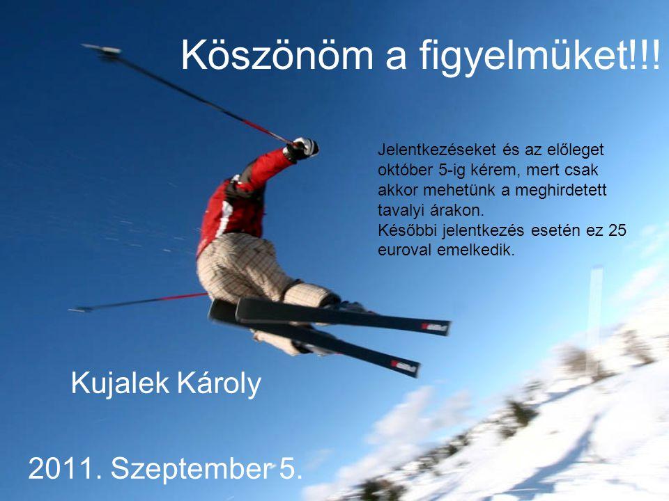 Köszönöm a figyelmüket!!. Kujalek Károly 2011. Szeptember 5.