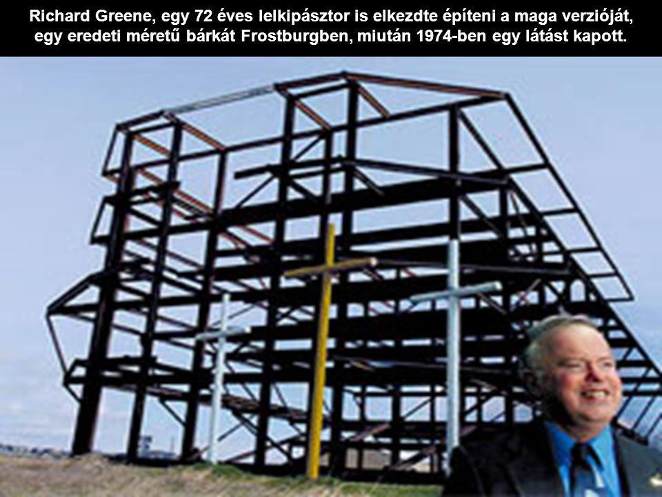 Richard Greene, egy 72 éves lelkipásztor is elkezdte építeni a maga verzióját, egy eredeti méretű bárkát Frostburgben, miután 1974-ben egy látást kapo