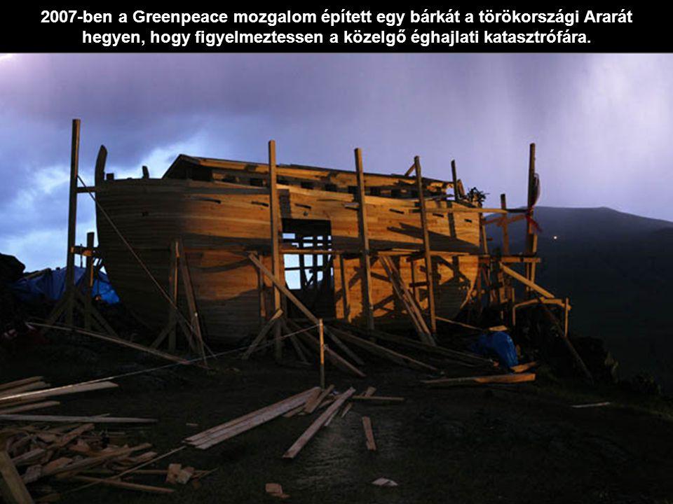 2007-ben a Greenpeace mozgalom épített egy bárkát a törökországi Ararát hegyen, hogy figyelmeztessen a közelgő éghajlati katasztrófára.