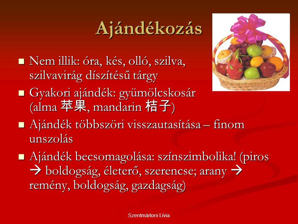 Szentmártoni Lívia Ajándékozás  Nem illik: óra, kés, olló, szilva, szilvavirág díszítésű tárgy  Gyakori ajándék: gyümölcskosár (alma 苹果, mandarin 桔子