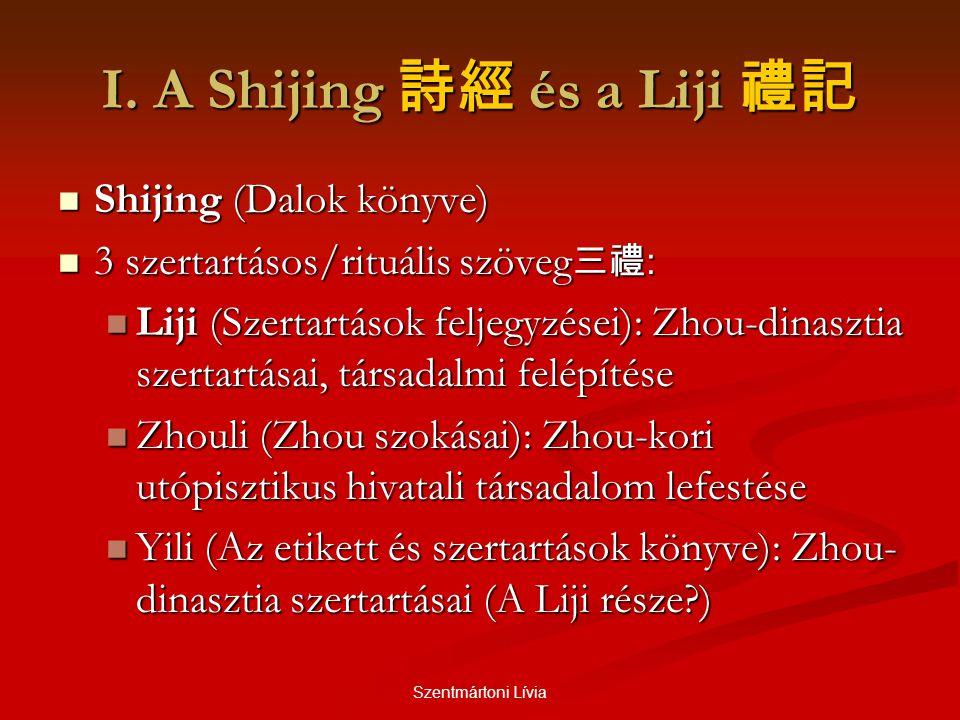 Szentmártoni Lívia I. A Shijing 詩經 és a Liji 禮記  Shijing (Dalok könyve)  3 szertartásos/rituális szöveg 三禮 :  Liji (Szertartások feljegyzései): Zho