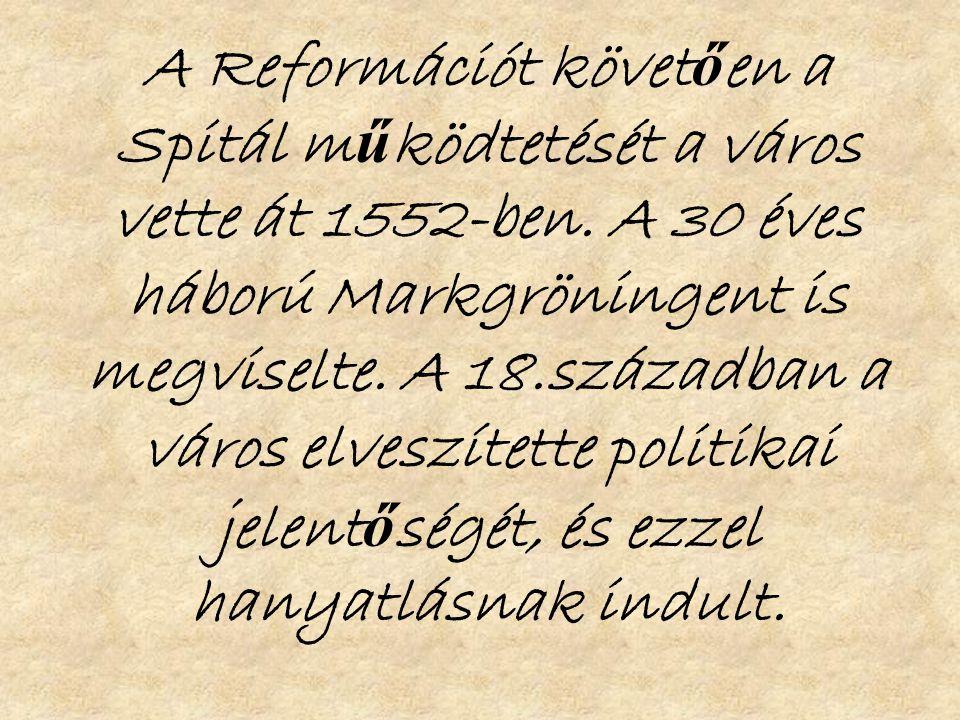 A Reformációt követ ő en a Spitál m ű ködtetését a város vette át 1552-ben.