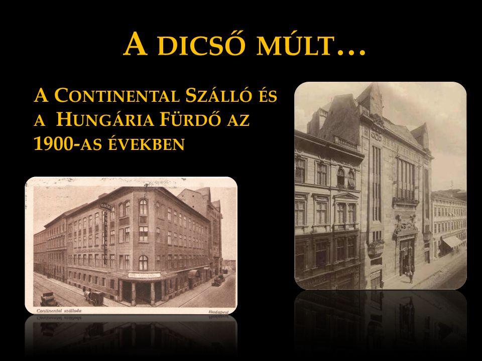 A DICSŐ MÚLT … A C ONTINENTAL S ZÁLLÓ ÉS A H UNGÁRIA F ÜRDŐ AZ 1900- AS ÉVEKBEN