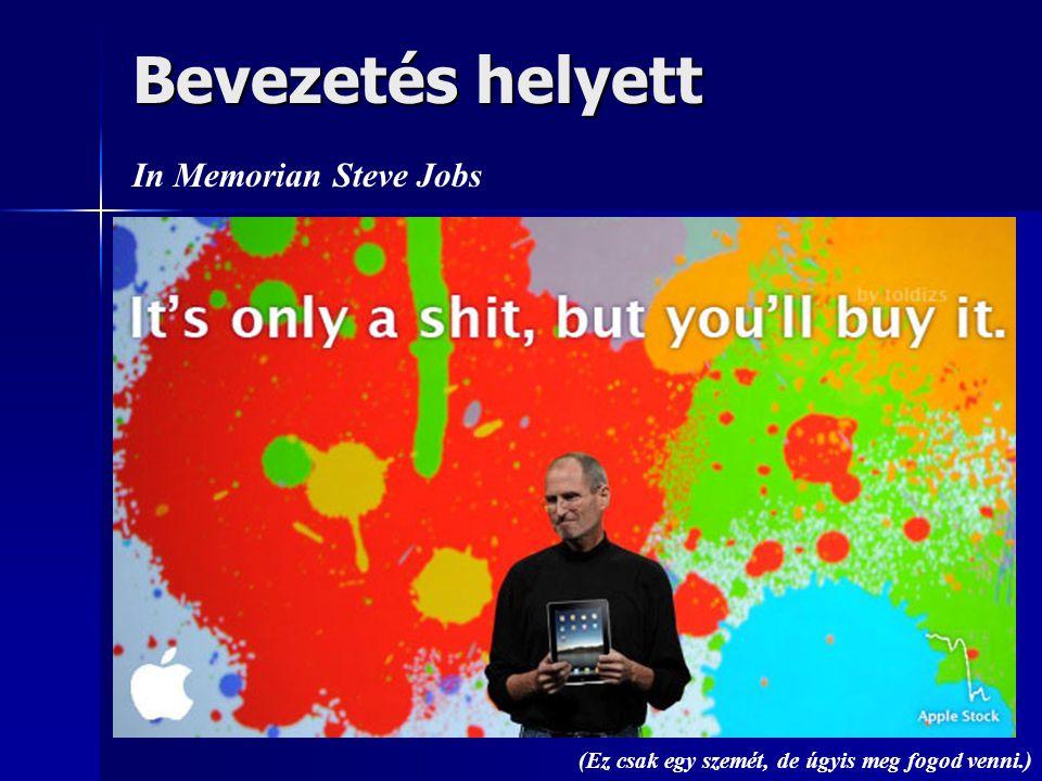 Bevezetés helyett In Memorian Steve Jobs (Ez csak egy szemét, de úgyis meg fogod venni.)